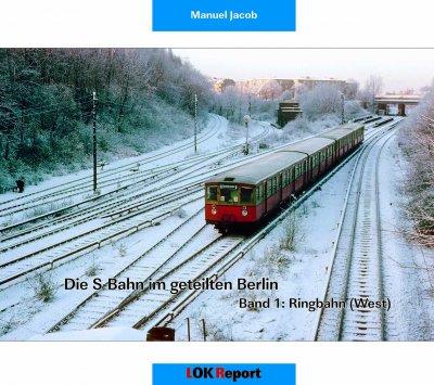 Die S-Bahn im geteilten Berlin Band 1: Ringbahn (West)