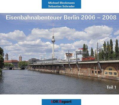 Eisenbahnabenteuer Berlin 2006-2008 (Teil 1)